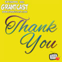 Thank You – GrantCast #169