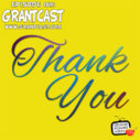 Thank You – GrantCast #169