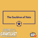 179 – The Cauldron of Hate – Chapters 2 & 3 – The GrantCast