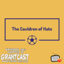 184 – The Cauldron of Hate – Chapter 10 – The GrantCast