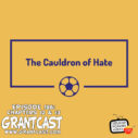 186 – The Cauldron of Hate – Chapters 12 & 13 – The GrantCast